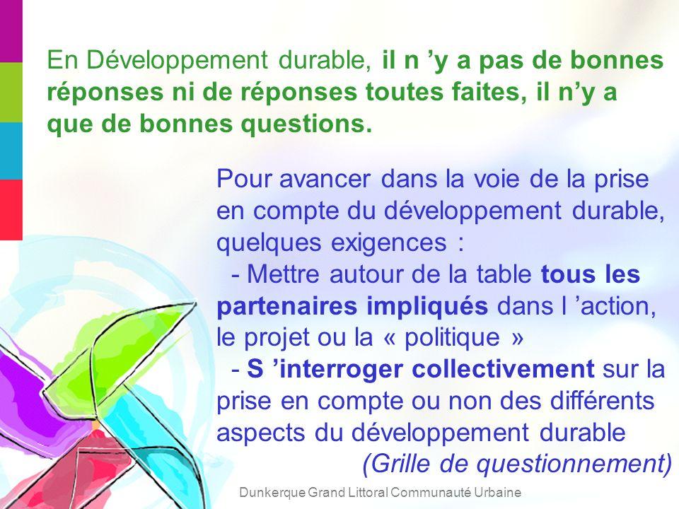 En Développement durable, il n y a pas de bonnes réponses ni de réponses toutes faites, il ny a que de bonnes questions.