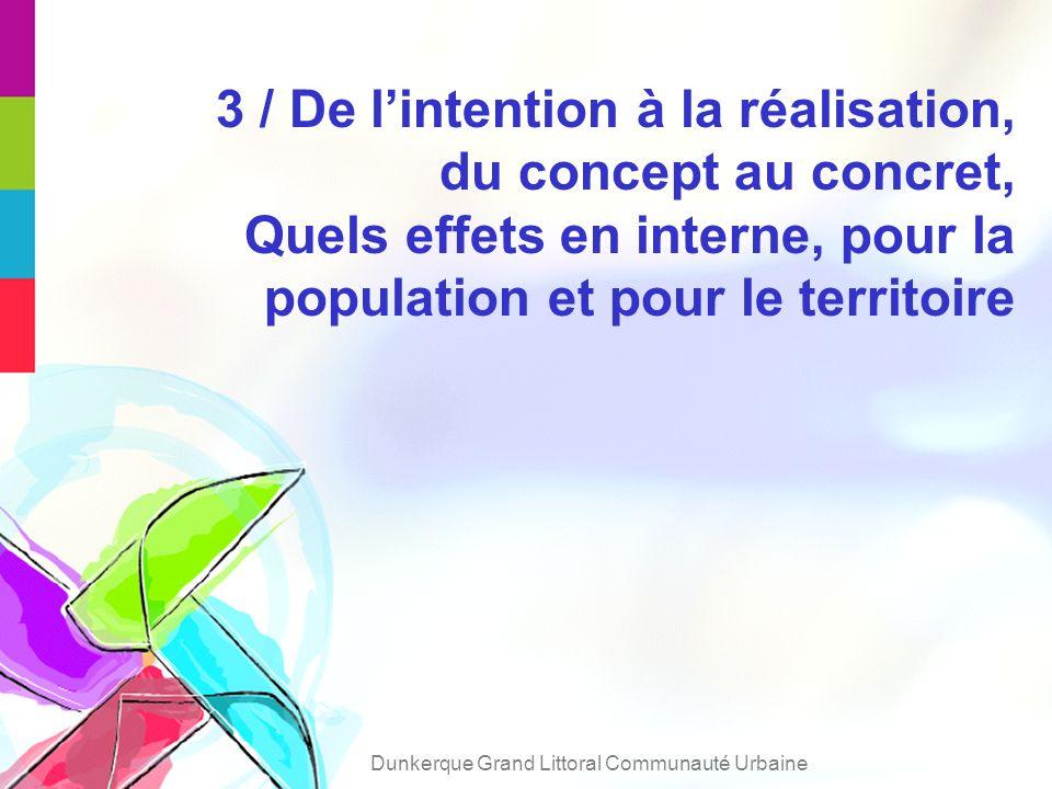 3 / De lintention à la réalisation, du concept au concret, Quels effets en interne, pour la population et pour le territoire Dunkerque Grand Littoral Communauté Urbaine