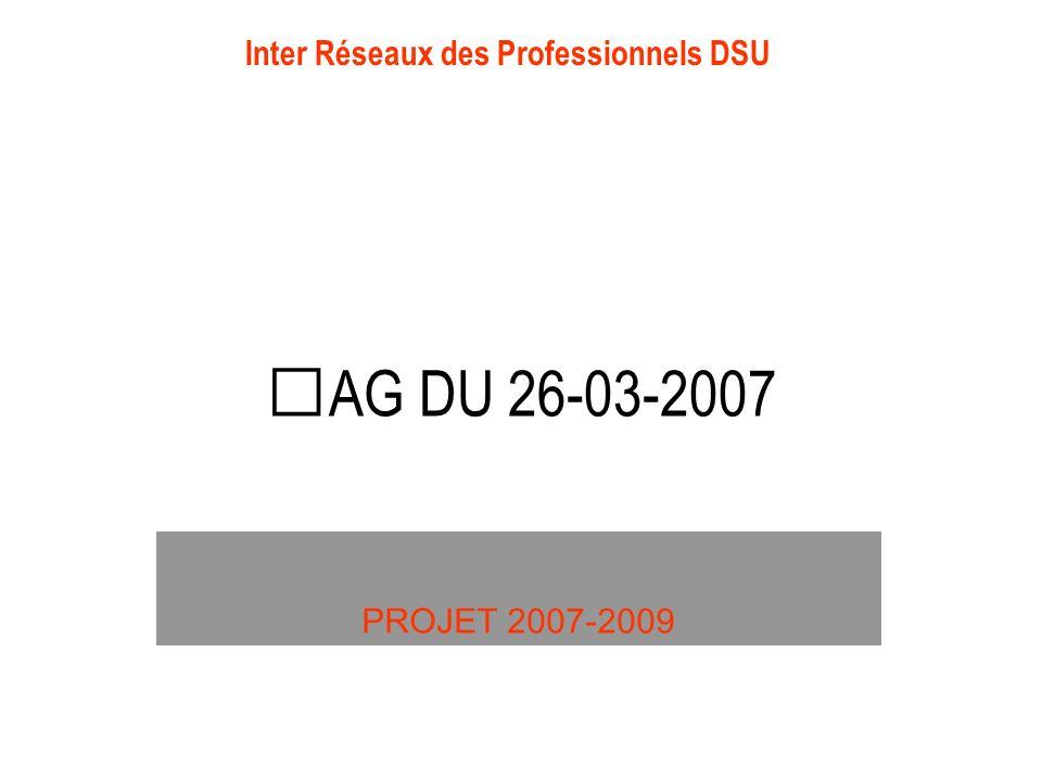 AG DU 26-03-2007 Inter Réseaux des Professionnels DSU PROJET 2007-2009