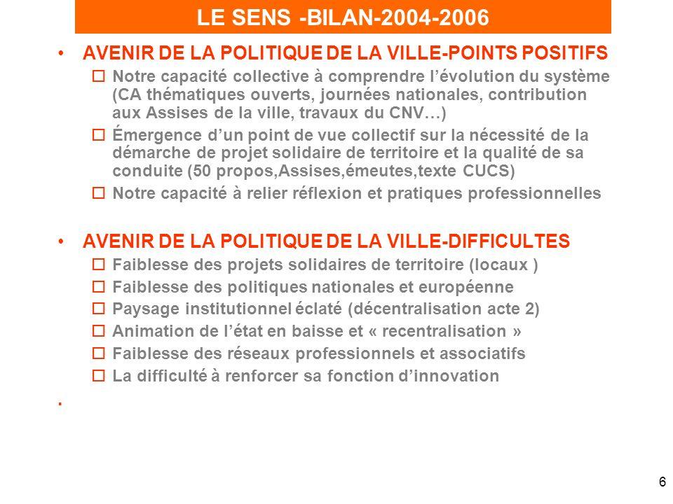6 AVENIR DE LA POLITIQUE DE LA VILLE-POINTS POSITIFS oNotre capacité collective à comprendre lévolution du système (CA thématiques ouverts, journées n