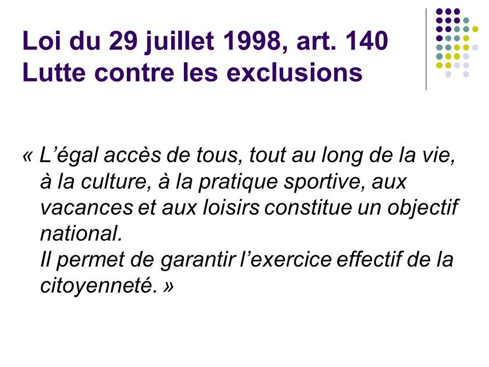 Loi du 29 juillet 1998, art. 140 Lutte contre les exclusions « Légal accès de tous, tout au long de la vie, à la culture, à la pratique sportive, aux