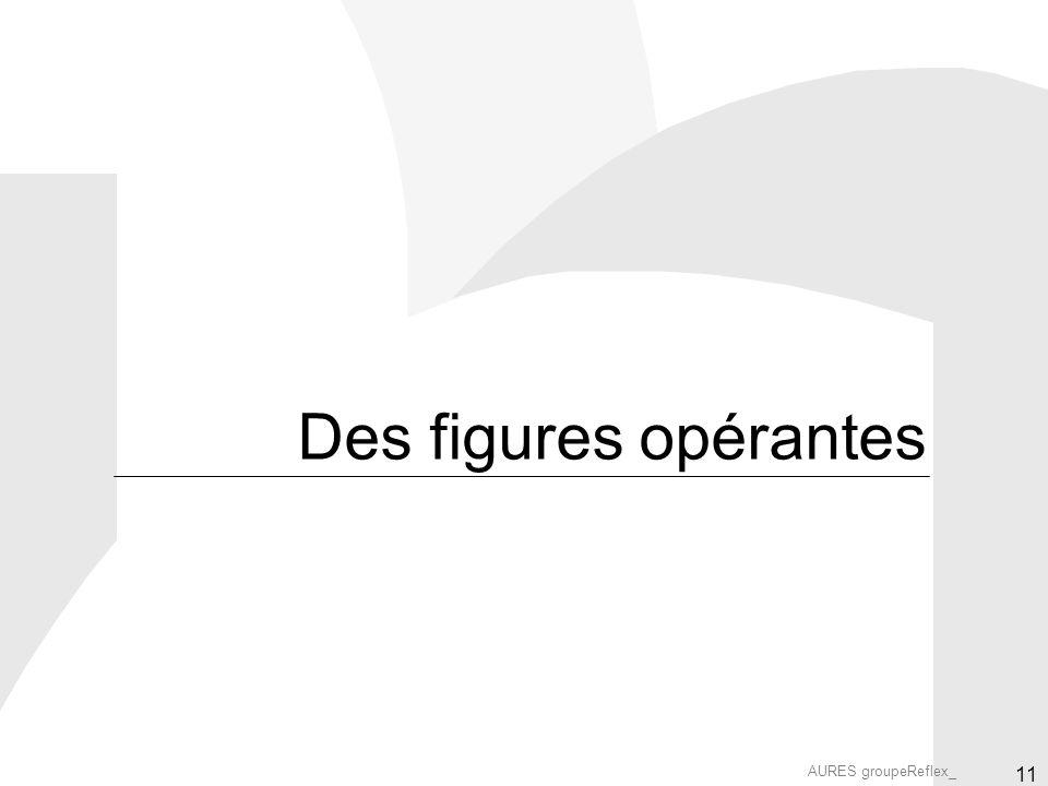 AURES groupeReflex_ 11 Des figures opérantes