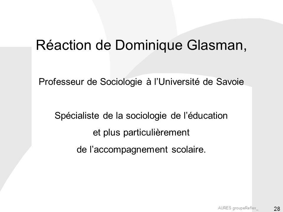 AURES groupeReflex_ 28 Réaction de Dominique Glasman, Professeur de Sociologie à lUniversité de Savoie Spécialiste de la sociologie de léducation et p