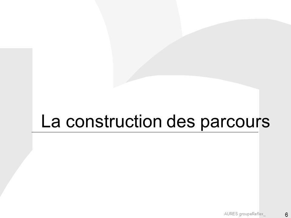 AURES groupeReflex_ 6 La construction des parcours
