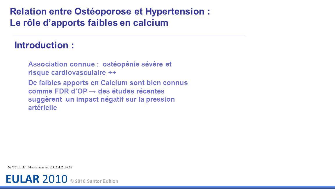 EULAR 2010 © 2010 Santor Edition Introduction : Association connue : ostéopénie sévère et risque cardiovasculaire ++ De faibles apports en Calcium son