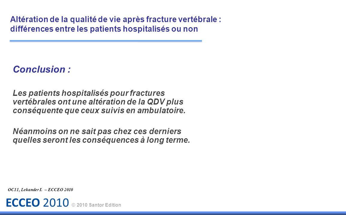 ECCEO 2010 © 2010 Santor Edition Conclusion : Les patients hospitalisés pour fractures vertébrales ont une altération de la QDV plus conséquente que c