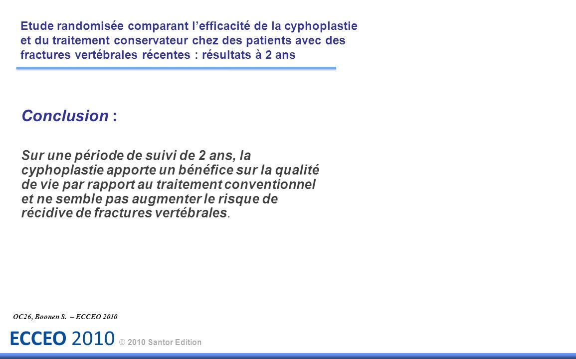 ECCEO 2010 © 2010 Santor Edition Conclusion : Sur une période de suivi de 2 ans, la cyphoplastie apporte un bénéfice sur la qualité de vie par rapport