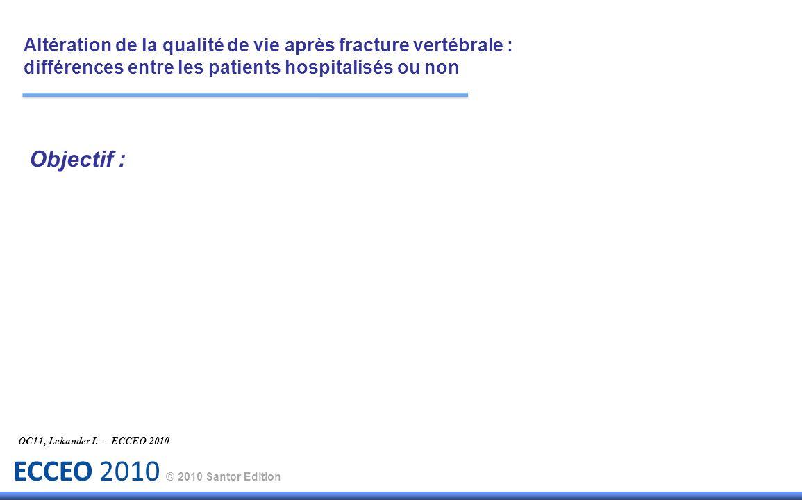 ECCEO 2010 © 2010 Santor Edition Résultats : La tolérance de la cyphoplastie sest avérée satisfaisante.