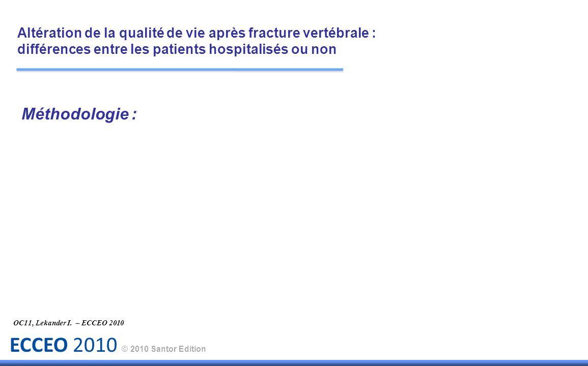 ECCEO 2010 © 2010 Santor Edition Méthodologie : Etude de cohorte portant sur environ 400 000 patientes atteintes de fractures vertébrales.