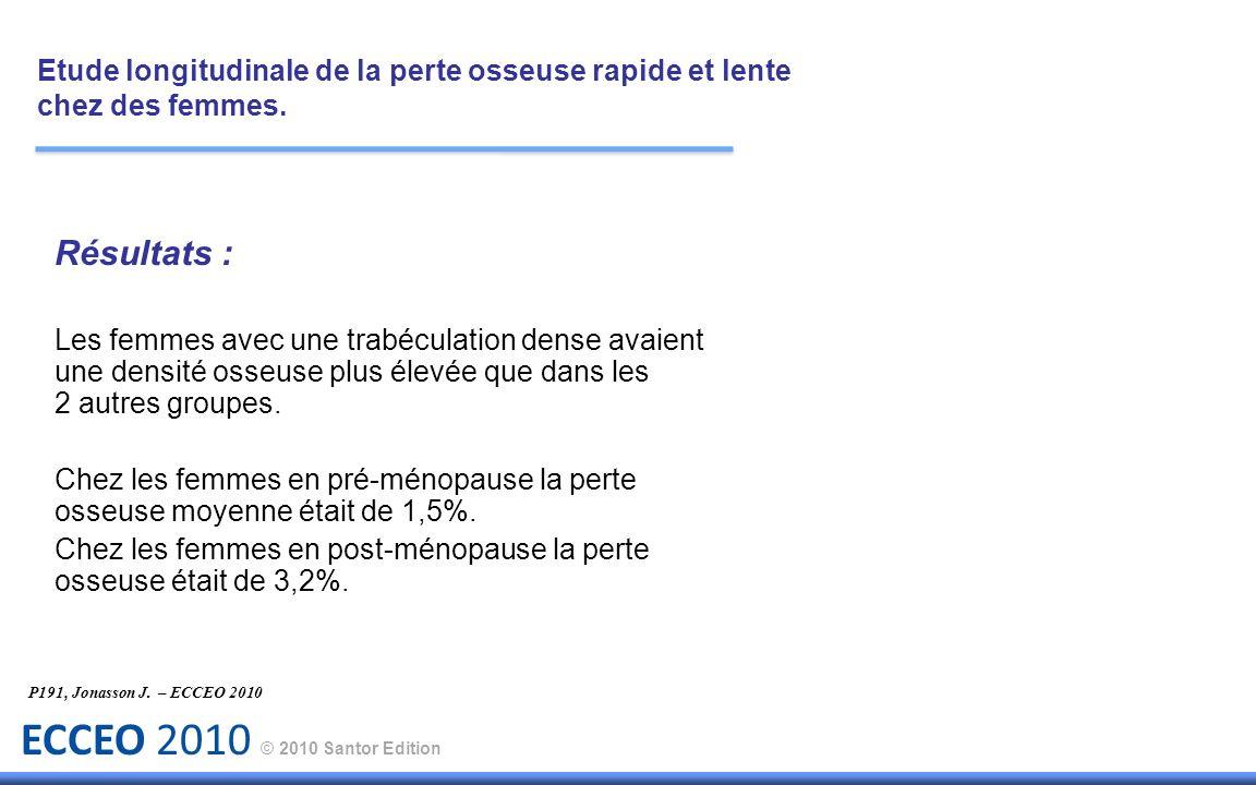ECCEO 2010 © 2010 Santor Edition Résultats : Les femmes avec une trabéculation dense avaient une densité osseuse plus élevée que dans les 2 autres gro