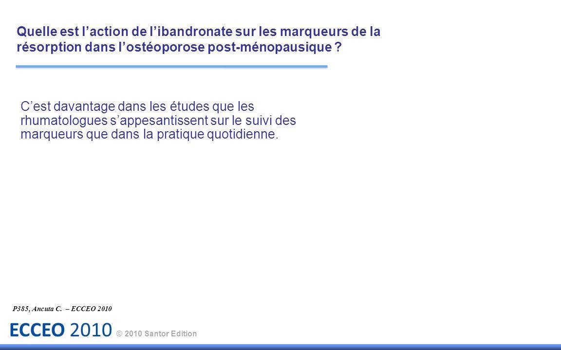 ECCEO 2010 © 2010 Santor Edition Cest davantage dans les études que les rhumatologues sappesantissent sur le suivi des marqueurs que dans la pratique
