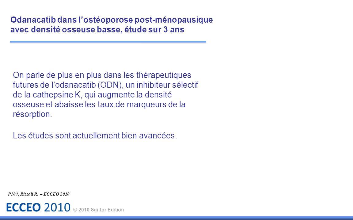 ECCEO 2010 © 2010 Santor Edition On parle de plus en plus dans les thérapeutiques futures de lodanacatib (ODN), un inhibiteur sélectif de la cathepsin