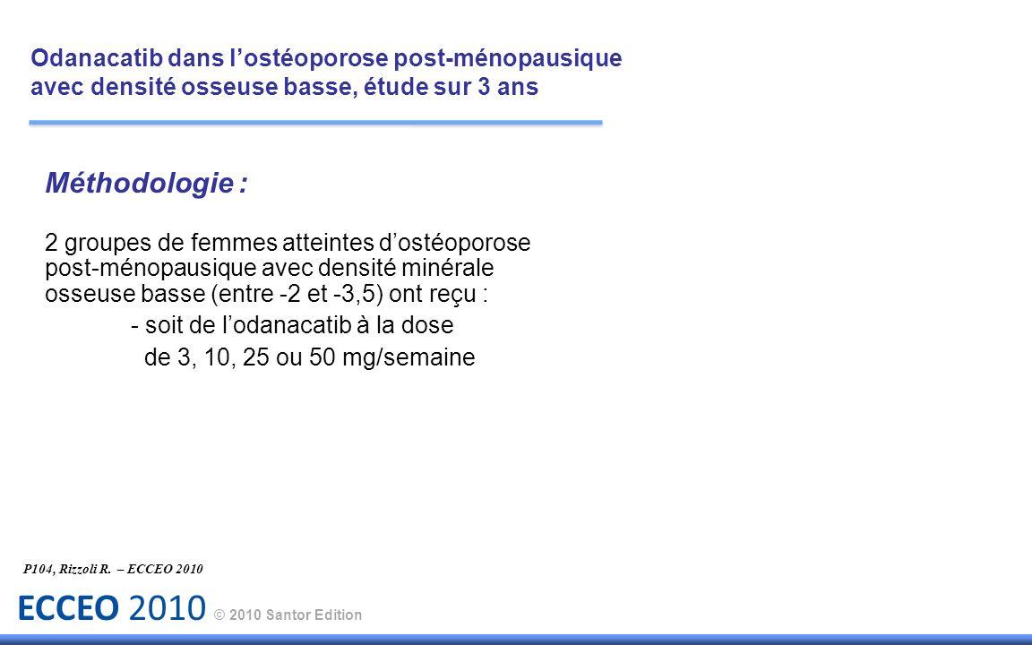 ECCEO 2010 © 2010 Santor Edition Méthodologie : 2 groupes de femmes atteintes dostéoporose post-ménopausique avec densité minérale osseuse basse (entr
