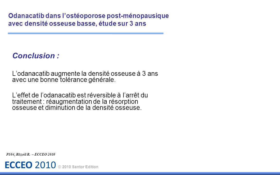 ECCEO 2010 © 2010 Santor Edition Conclusion : Lodanacatib augmente la densité osseuse à 3 ans avec une bonne tolérance générale. Leffet de lodanacatib