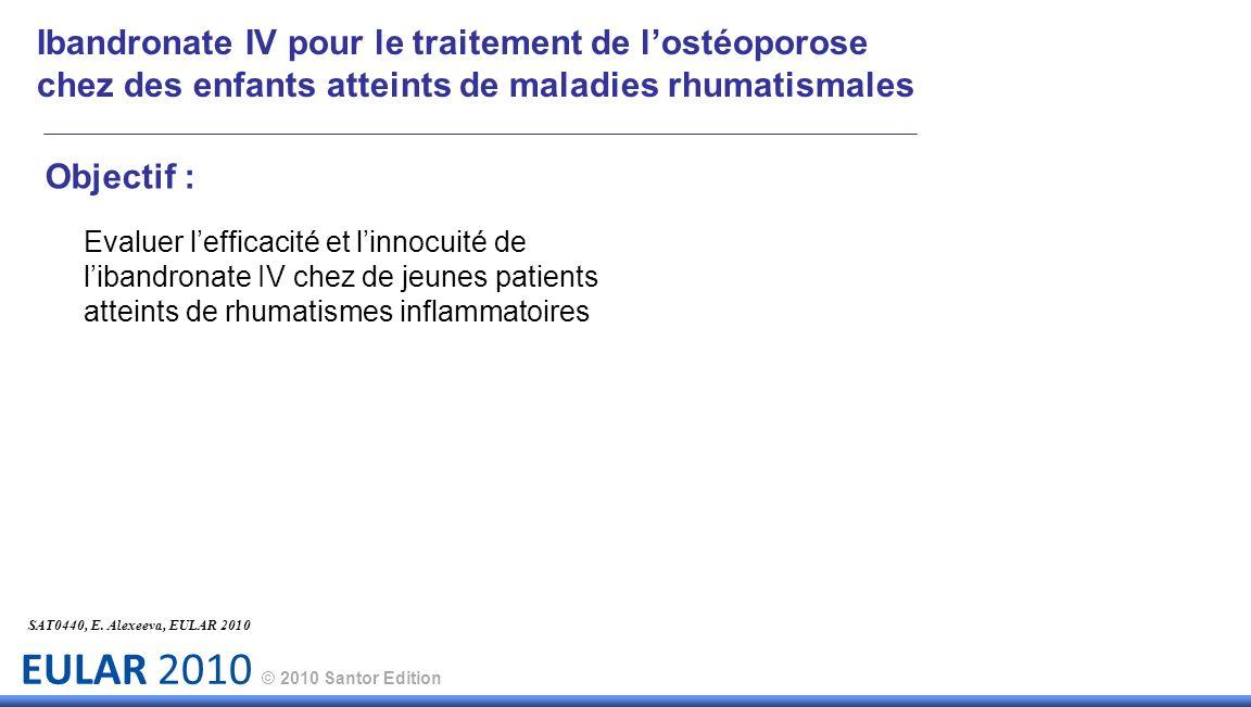 EULAR 2010 © 2010 Santor Edition Objectif : Evaluer lefficacité et linnocuité de libandronate IV chez de jeunes patients atteints de rhumatismes infla