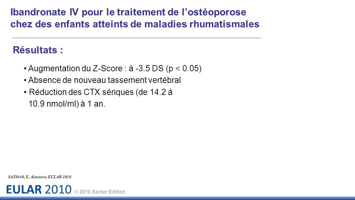 EULAR 2010 © 2010 Santor Edition SAT0440, E. Alexeeva, EULAR 2010 Ibandronate IV pour le traitement de lostéoporose chez des enfants atteints de malad