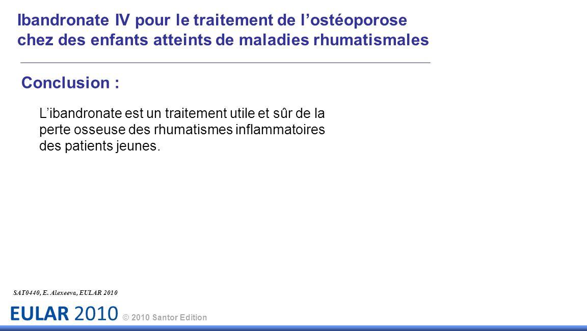 EULAR 2010 © 2010 Santor Edition Conclusion : Libandronate est un traitement utile et sûr de la perte osseuse des rhumatismes inflammatoires des patie