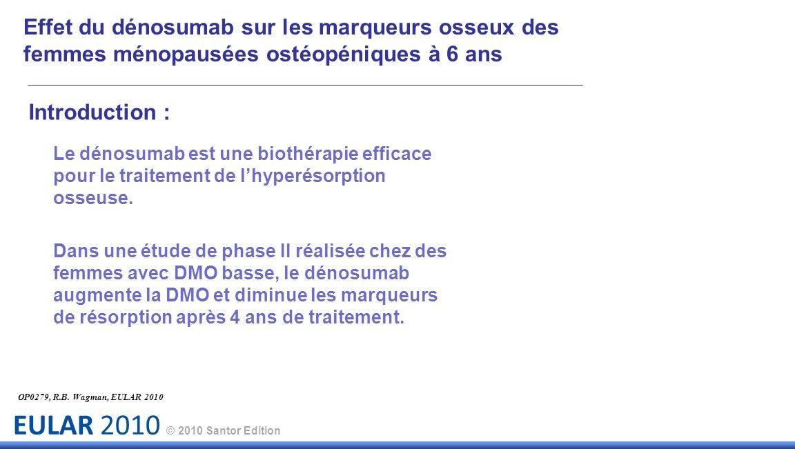 EULAR 2010 © 2010 Santor Edition Introduction : Le dénosumab est une biothérapie efficace pour le traitement de lhyperésorption osseuse. Dans une étud