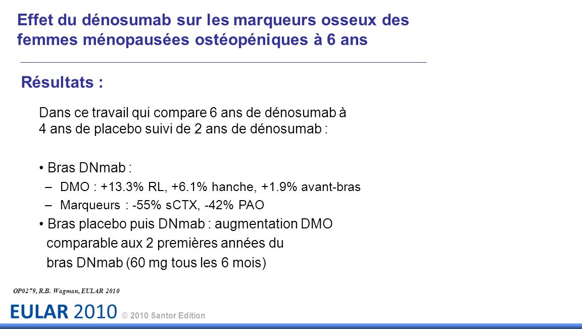 EULAR 2010 © 2010 Santor Edition Résultats : Dans ce travail qui compare 6 ans de dénosumab à 4 ans de placebo suivi de 2 ans de dénosumab : Bras DNma