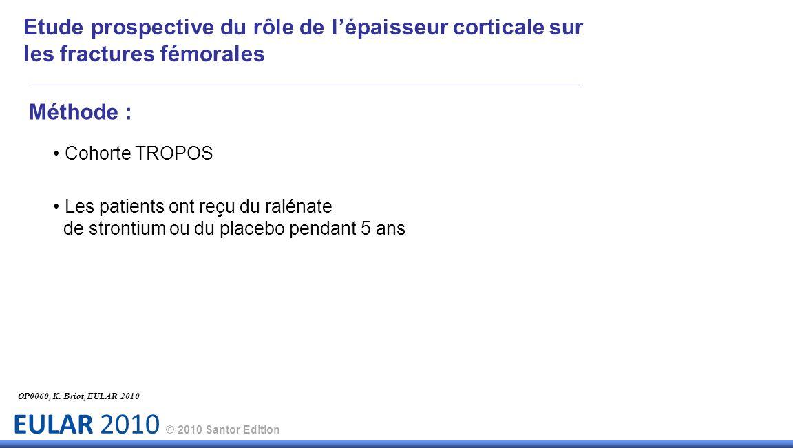 EULAR 2010 © 2010 Santor Edition Méthode : Cohorte TROPOS Les patients ont reçu du ralénate de strontium ou du placebo pendant 5 ans OP0060, K. Briot,
