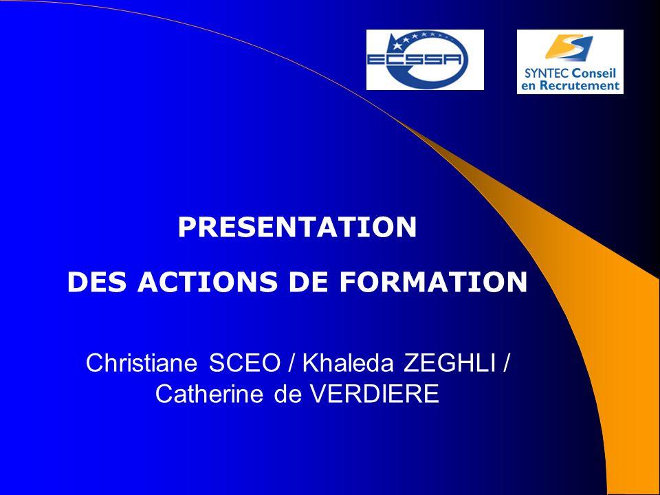 LES ACTIONS DE FORMATIONS 1 – Formation : « Recruter dans le respect de la diversité » 2 – Formation : « Démarche qualité conseil en recrutement »