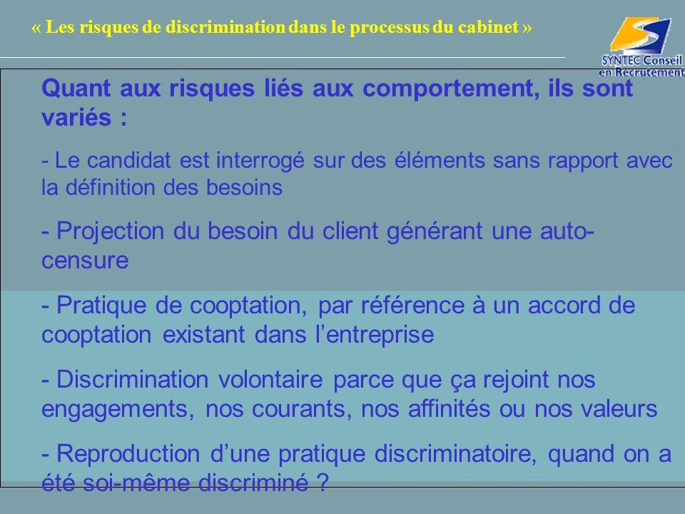 « Les risques de discrimination dans le processus du cabinet » Quant aux risques liés à lutilisation doutils : - La base de données comporte des jugements sur la personne ou une évaluation qui nest pas en relation avec un besoin.