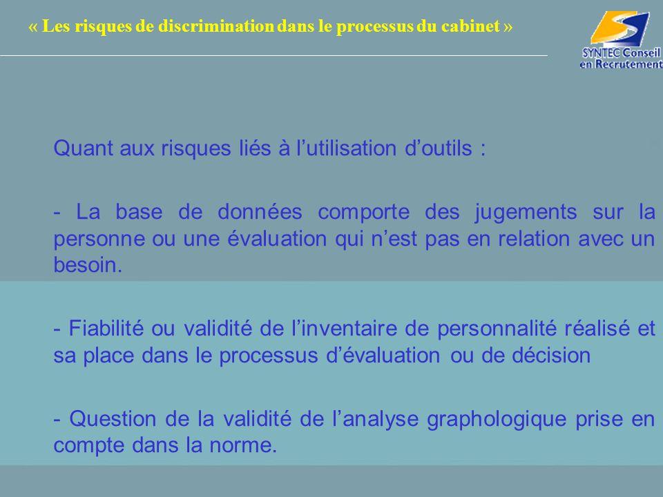 « Les risques de discrimination dans le processus du cabinet » Quant aux risques liés à lutilisation doutils : - La base de données comporte des jugem
