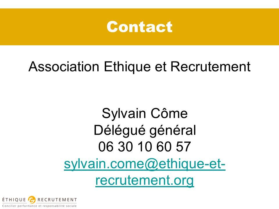 Contact Association Ethique et Recrutement Sylvain Côme Délégué général 06 30 10 60 57 sylvain.come@ethique-et- recrutement.org sylvain.come@ethique-e