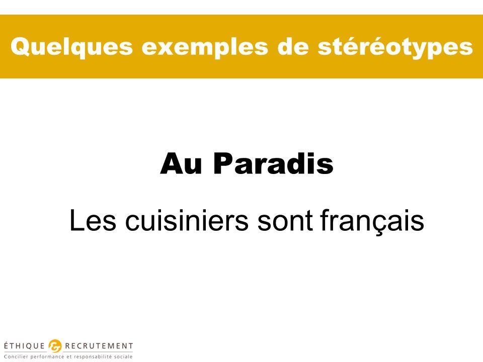 Quelques exemples de stéréotypes Au Paradis Les cuisiniers sont français