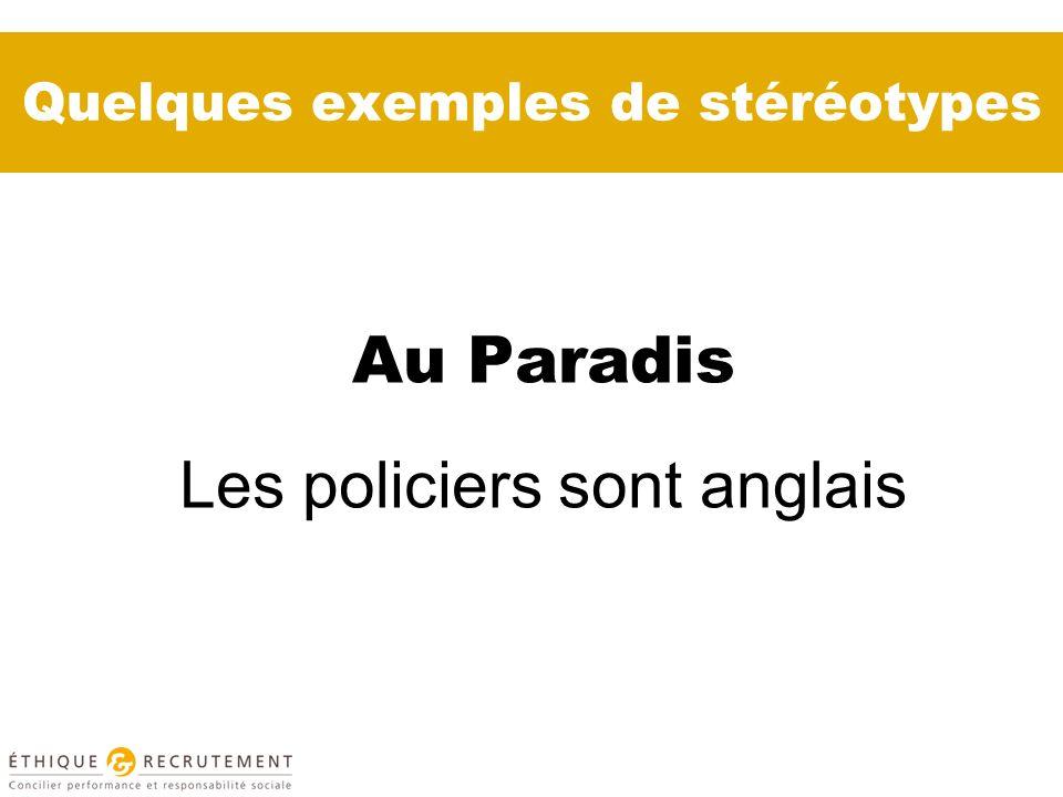 Quelques exemples de stéréotypes Au Paradis Les policiers sont anglais