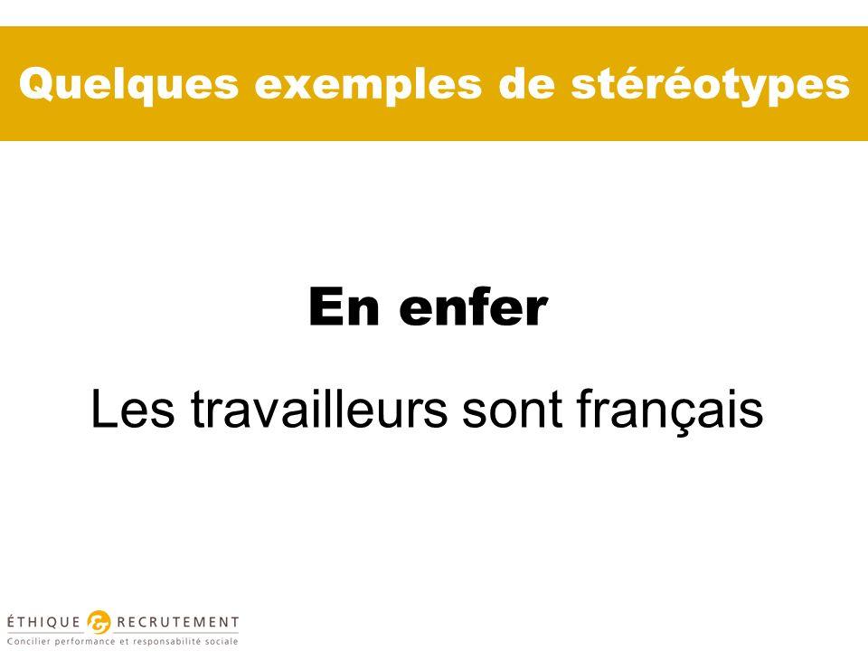 Quelques exemples de stéréotypes En enfer Les travailleurs sont français