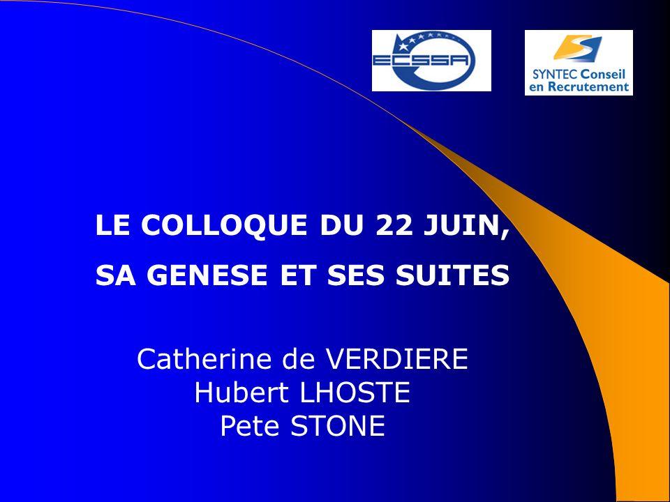 LE COLLOQUE DU 22 JUIN, SA GENESE ET SES SUITES Catherine de VERDIERE Hubert LHOSTE Pete STONE
