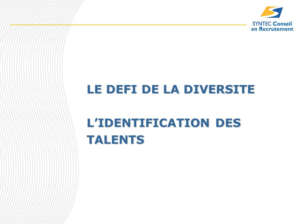 LE DEFI DE LA DIVERSITE LIDENTIFICATION DES TALENTS