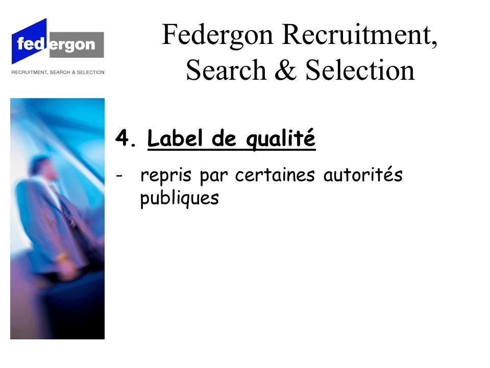 4. Label de qualité - repris par certaines autorités publiques Federgon Recruitment, Search & Selection