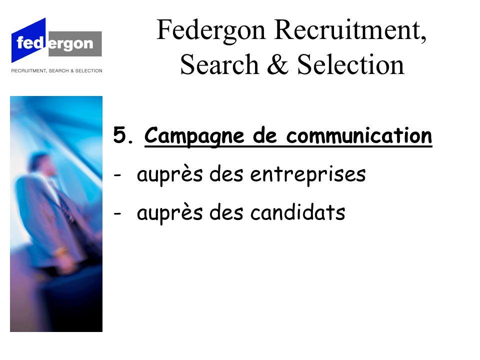 5. Campagne de communication -auprès des entreprises -auprès des candidats Federgon Recruitment, Search & Selection