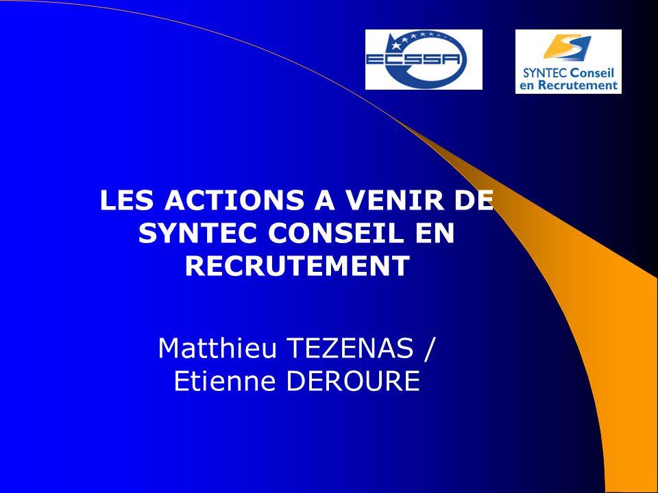 LES ACTIONS A VENIR DE SYNTEC CONSEIL EN RECRUTEMENT Matthieu TEZENAS / Etienne DEROURE
