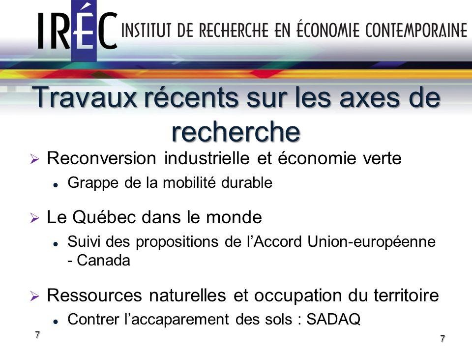 Travaux récents sur les axes de recherche 7 Reconversion industrielle et économie verte Grappe de la mobilité durable Le Québec dans le monde Suivi de