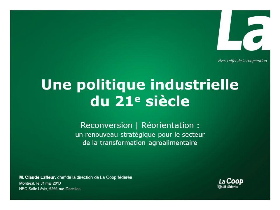 Une politique industrielle du 21 e siècle Reconversion | Réorientation : un renouveau stratégique pour le secteur de la transformation agroalimentaire M.