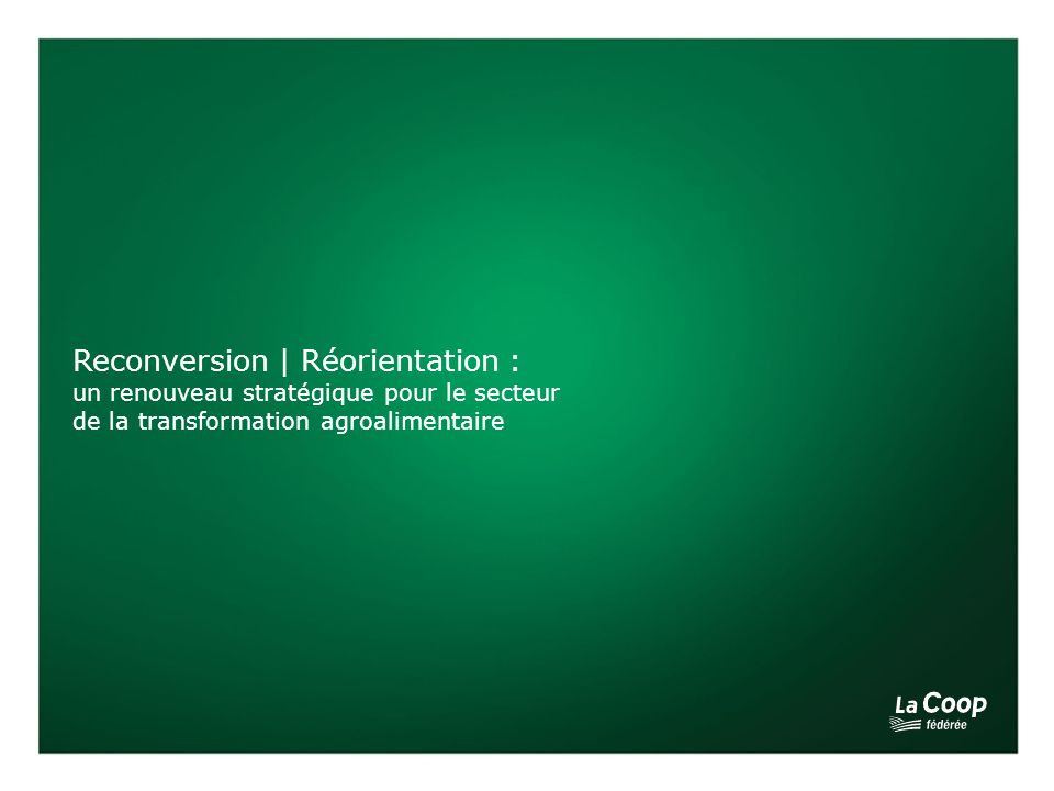 Reconversion | Réorientation : un renouveau stratégique pour le secteur de la transformation agroalimentaire