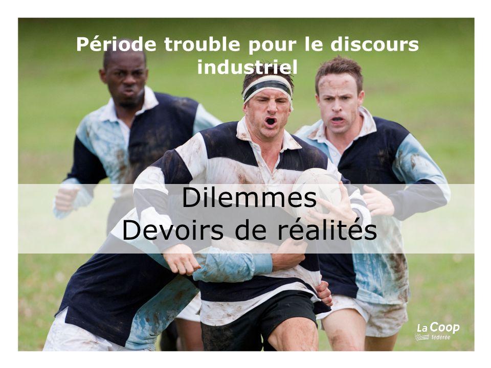 Période trouble pour le discours industriel Dilemmes Devoirs de réalités