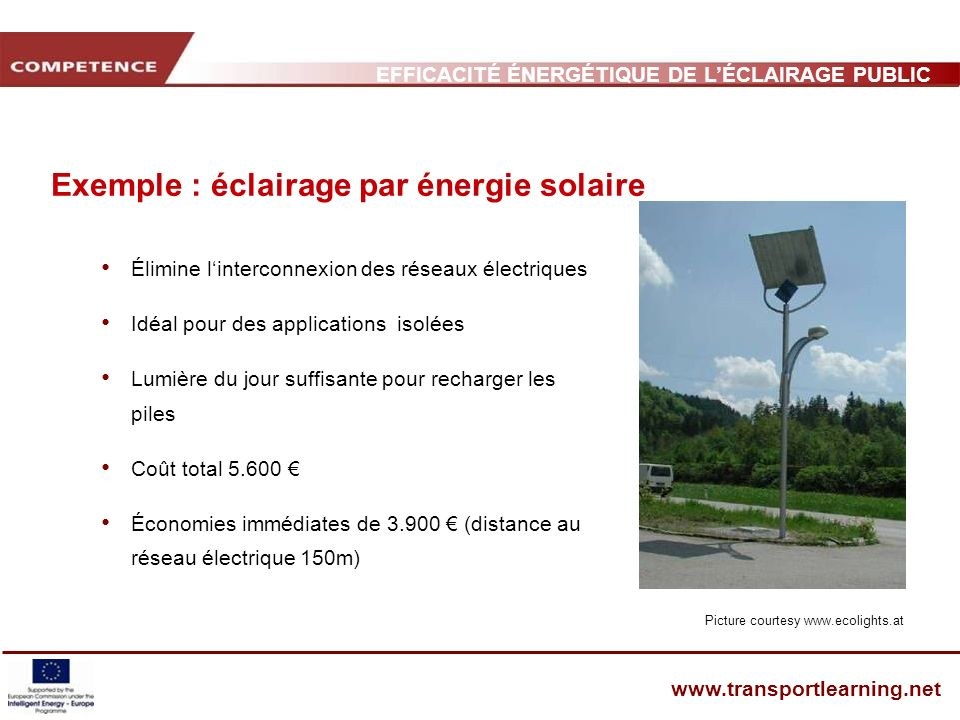 EFFICACITÉ ÉNERGÉTIQUE DE LÉCLAIRAGE PUBLIC ET INFRASTRUCTURE DES TRANSPORTS www.transportlearning.net Exemple : éclairage par énergie solaire Élimine