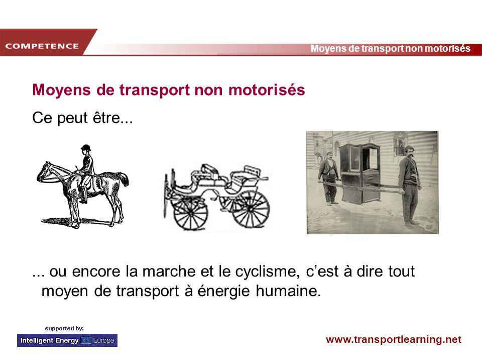 www.transportlearning.net Moyens de transport non motorisés Ce peut être...... ou encore la marche et le cyclisme, cest à dire tout moyen de transport