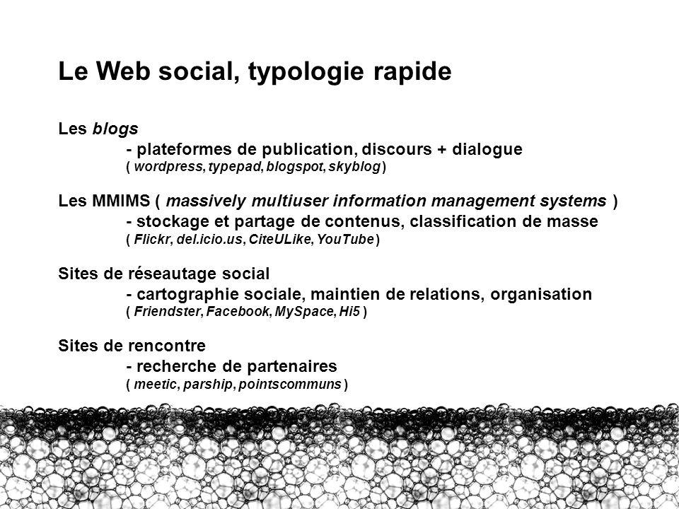 I – Le Web social 1 Le Web social, typologie rapide Les blogs - plateformes de publication, discours + dialogue ( wordpress, typepad, blogspot, skyblo