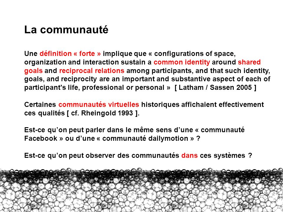 II – Communauté La communauté Une définition « forte » implique que « configurations of space, organization and interaction sustain a common identity