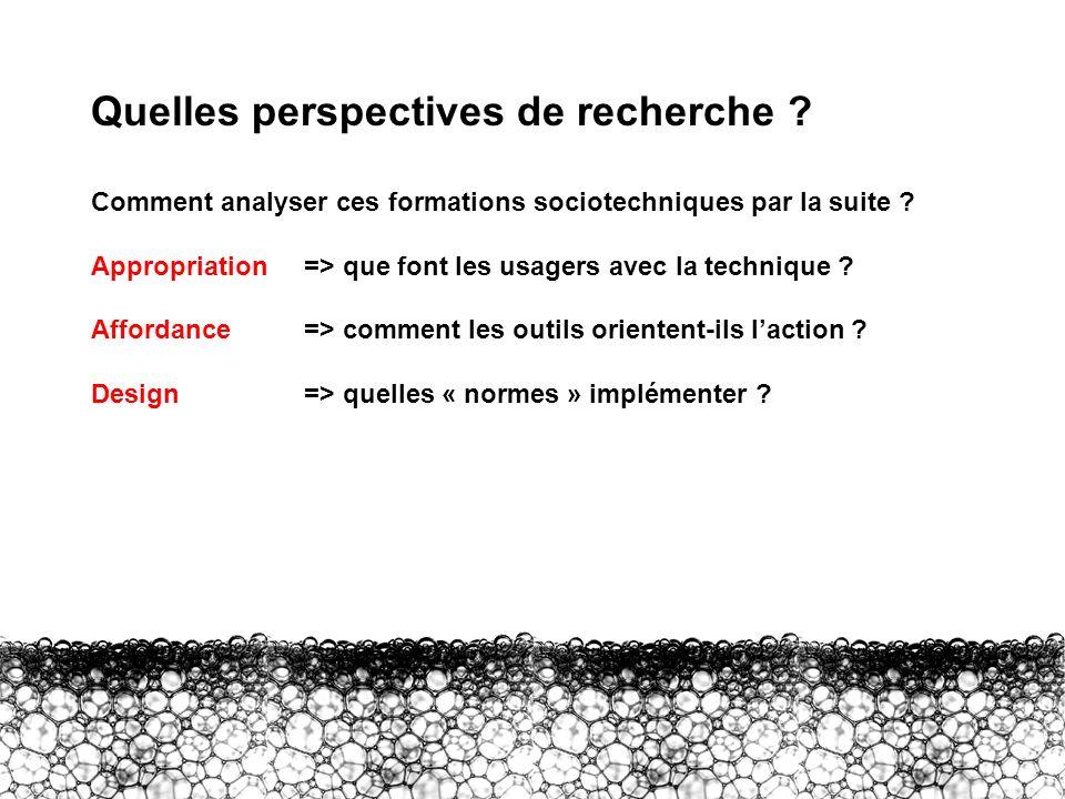 III – Perspectives Quelles perspectives de recherche ? Comment analyser ces formations sociotechniques par la suite ? Appropriation => que font les us