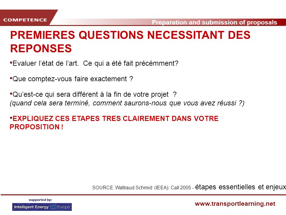 Preparation and submission of proposals www.transportlearning.net PREMIERES QUESTIONS NECESSITANT DES REPONSES Evaluer létat de lart. Ce qui a été fai