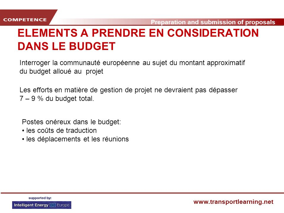 Preparation and submission of proposals   ELEMENTS A PRENDRE EN CONSIDERATION DANS LE BUDGET Postes onéreux dans le budget: les coûts de traduction les déplacements et les réunions Les efforts en matière de gestion de projet ne devraient pas dépasser 7 – 9 % du budget total.