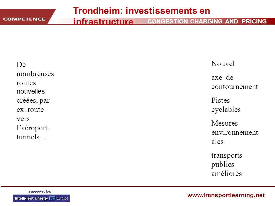 CONGESTION CHARGING AND PRICING www.transportlearning.net Trondheim: investissements en infrastructure De nombreuses routes nouvelles créées, par ex.
