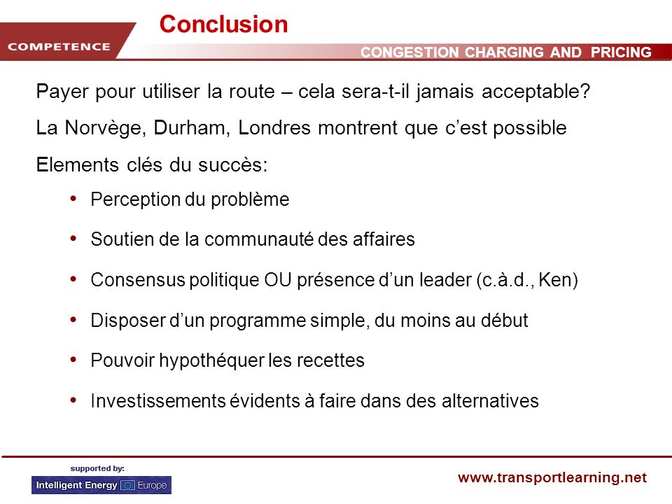 CONGESTION CHARGING AND PRICING www.transportlearning.net Conclusion Payer pour utiliser la route – cela sera-t-il jamais acceptable.