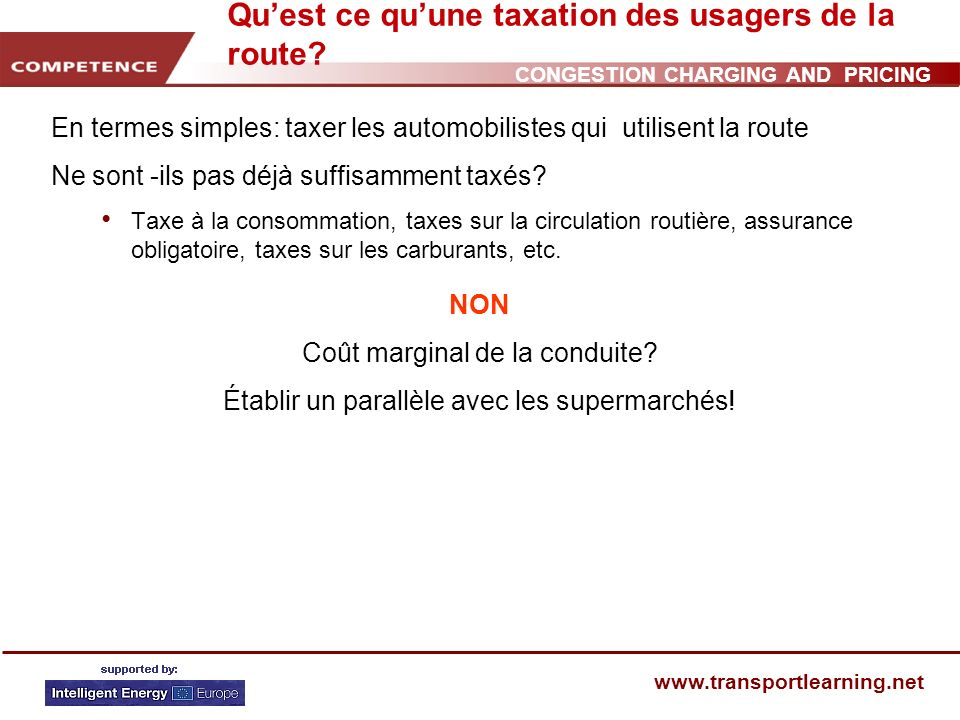 CONGESTION CHARGING AND PRICING www.transportlearning.net Quest ce quune taxation des usagers de la route.